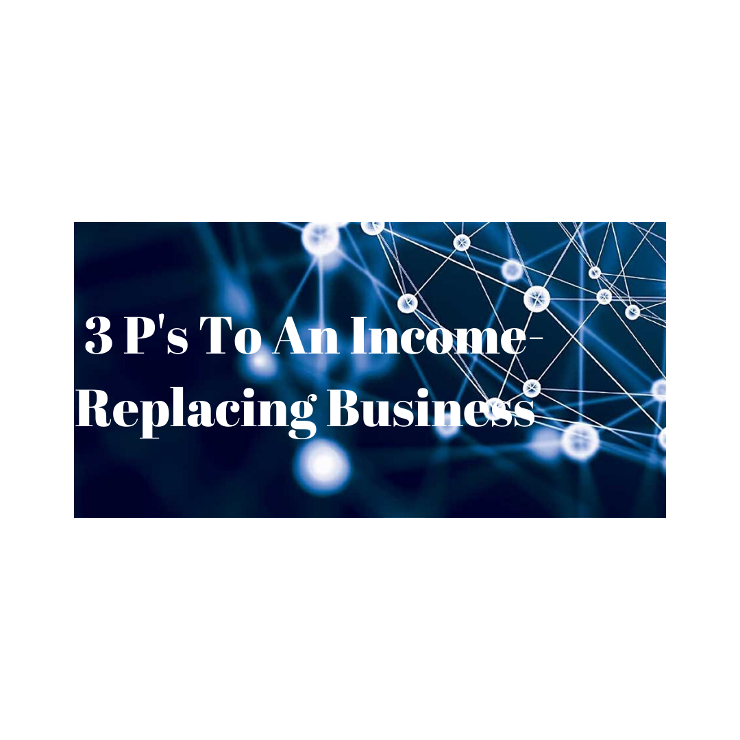 3 Ps To An Income Replacing Business Dsi Gate